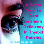 A Better Way To Treat Selenium Deficiency In Thyroid Patients