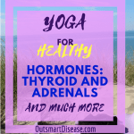 Your Access To Yoga For Hormones: Low Thyroid And Adrenals (And Much More)
