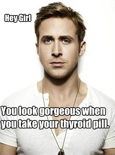 Take your thyroid pills