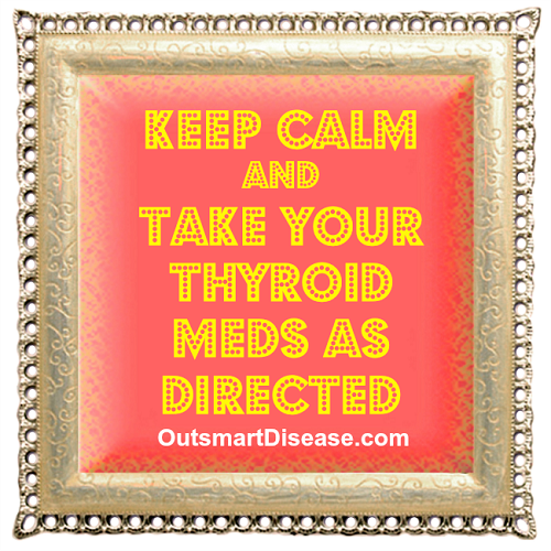 Take thyroid meds